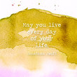 May you live every day of your life. - Jonathan Swift