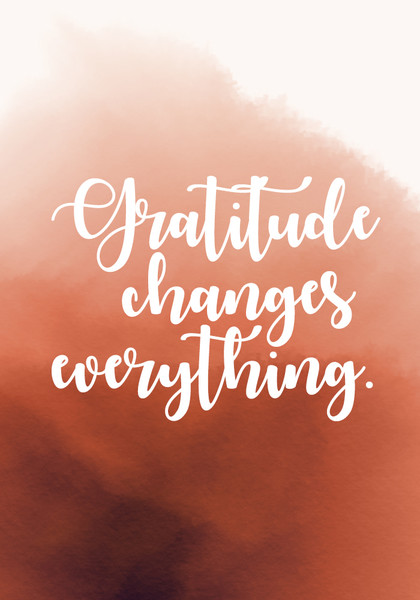 """Gratitude changes everything."""