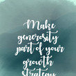 """""""Make generosity part of your growth strategy."""""""