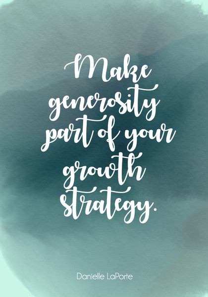"""Make generosity part of your growth strategy."""