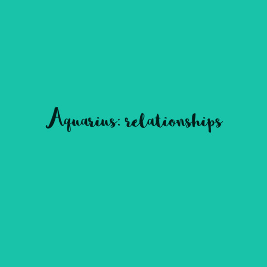 Aquarius: Relationships