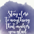 """""""Stay close to anything that makes you glad you are alive."""""""