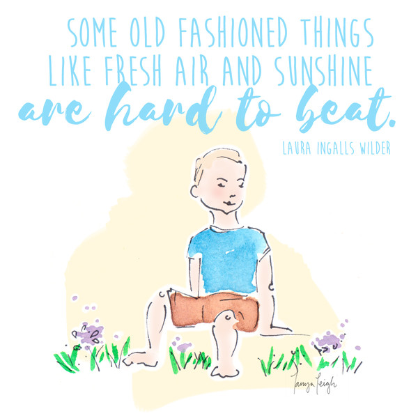 Some old fashioned things like fresh air and sunshine are hard to beat. - Laura Ingalls Wilder