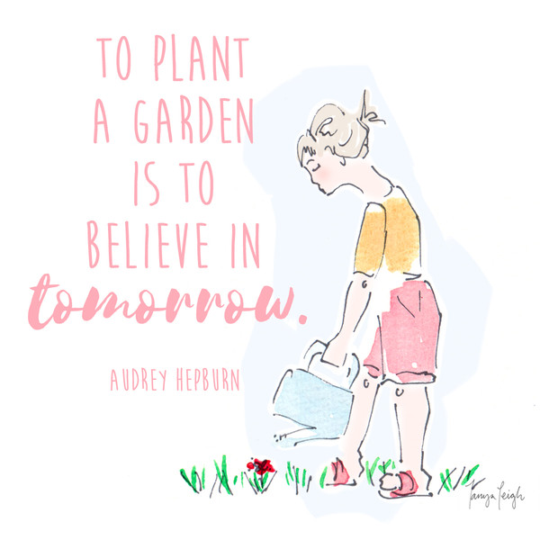 to plant a garden is to believe in tomorrow audrey hepburn sweet spring quotes livingly