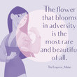 """""""The flower that blooms in adversity is the most rare and beautiful of all."""" The Emperor, Mulan"""