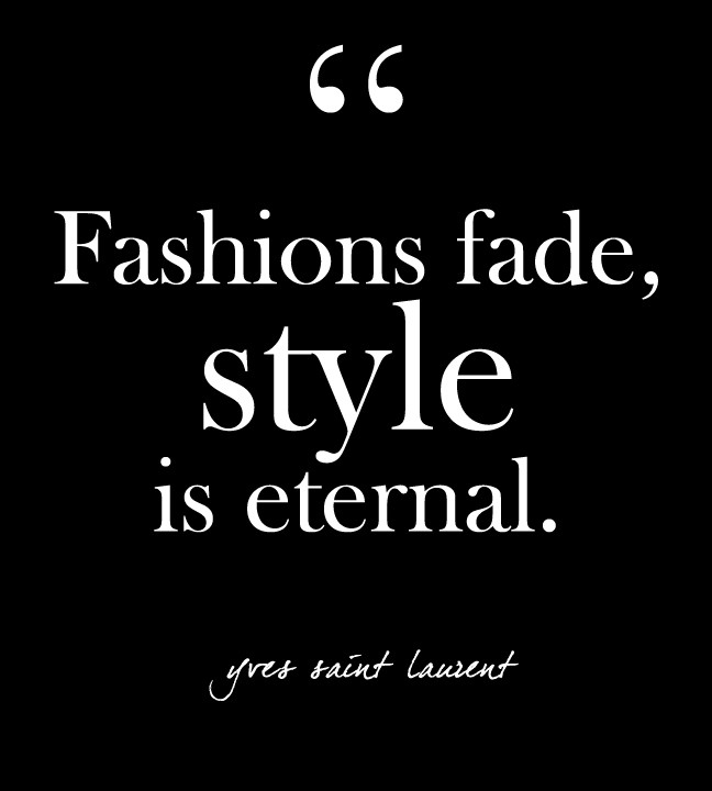 quotfashions fade style is eternalquot ysl glam quotes for