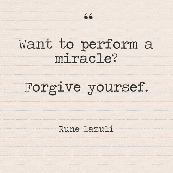 Want To Perform A Miracle Forgive Yourself Rune Lazuli Quotes