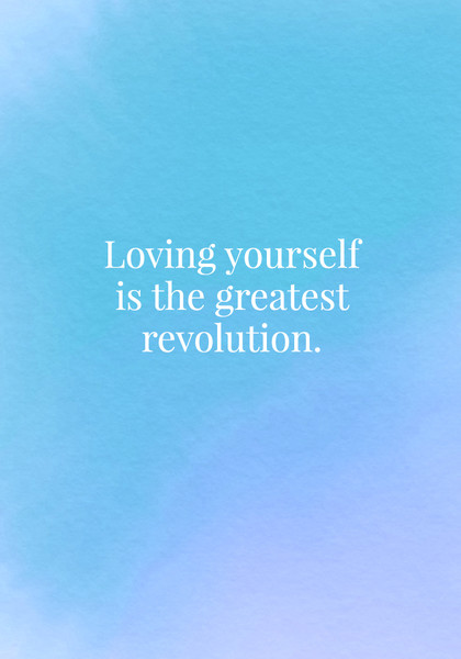 Loving yourself is the greatest revolution.